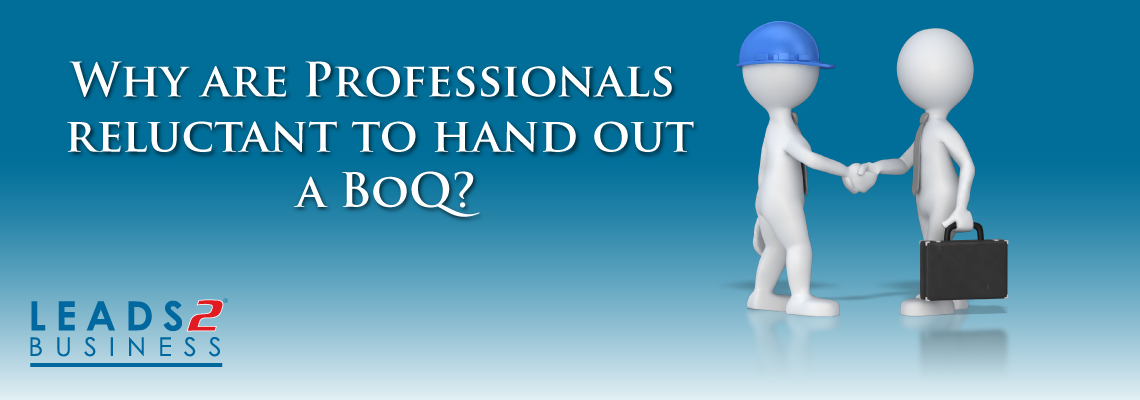 Why are Professionals reluctant to hand out a BoQ?